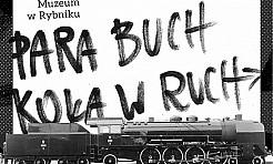 Wystawa nie tylko o kolei w Muzeum w Rybniku - Serwis informacyjny z Rybnika - naszrybnik.com