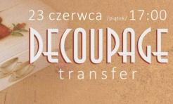 Warsztaty decoupage transfer już niebawem w ICK - Serwis informacyjny z Rybnika - naszrybnik.com