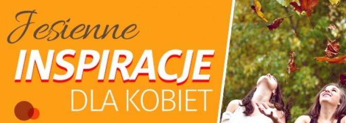 Jesienne inspiracje dla kobiet - Serwis informacyjny z Rybnika - naszrybnik.com